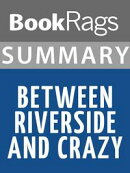 Summary & Study Guide: Between Riverside and Crazy