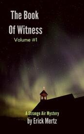 The Book Of Witness, Volume #1A Strange Air Mystery【電子書籍】[ Erick Mertz ]