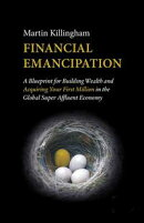 Financial Emancipation: A Blueprint for Building Wealth and Acquiring Your First Million in the Global Super…
