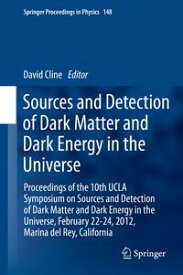 Sources and Detection of Dark Matter and Dark Energy in the UniverseProceedings of the 10th UCLA Symposium on Sources and Detection of Dark Matter and Dark Energy in the Universe, February 22-24, 2012, Marina del Rey, California【電子書籍】