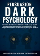 Persuasion Dark Psychology: Learn the Dark Secrets of Emotional Influence, Stealth Manipulation, Subconsciou…