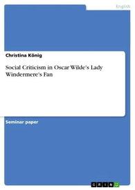 Social Criticism in Oscar Wilde's Lady Windermere's Fan【電子書籍】[ Christina K?nig ]