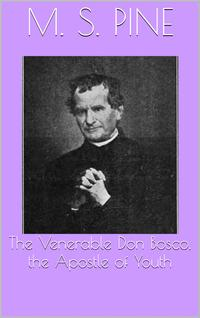 The Venerable Don Bosco, the Apostle of Youth【電子書籍】[ M. S. Pine ]