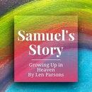 Samuel's Story : Growing Up In Heaven
