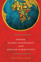 Empire,GlobalColonialityandAfricanSubjectivity