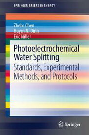 Photoelectrochemical Water SplittingStandards, Experimental Methods, and Protocols【電子書籍】[ Eric Miller ]