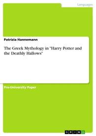 The Greek Mythology in 'Harry Potter and the Deathly Hallows'【電子書籍】[ Patrizia Hannemann ]