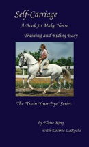 Self-Carriage: A Book to Make Horse Training and Riding Easy