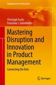 Mastering Disruption and Innovation in Product ManagementConnecting the Dots【電子書籍】[ Christoph Fuchs ]
