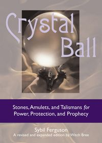 CrystalBallStones,Amulets,AndTalismansForPower,Protection,andProphecy