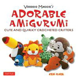 Adorable Amigurumi - Cute and Quirky Crocheted Critters Create your own crocheted stuffed toys【電子書籍】[ Erin Clark ]
