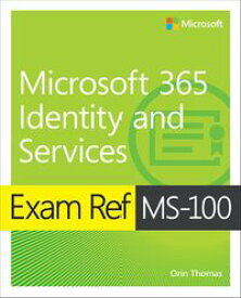 Exam Ref MS-100 Microsoft 365 Identity and Services【電子書籍】[ Orin Thomas ]