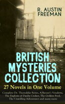 BRITISH MYSTERIES COLLECTION - 27 Novels in One Volume: Complete Dr. Thorndyke Series, A Savant's Vendetta, …