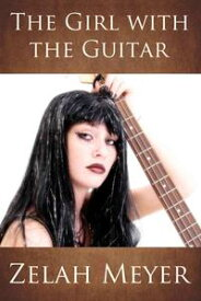 The Girl with the Guitar【電子書籍】[ Zelah Meyer ]