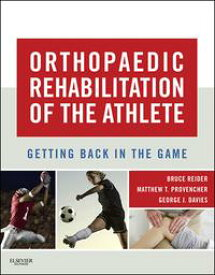 Orthopaedic Rehabilitation of the AthleteGetting Back in the Game【電子書籍】[ Bruce Reider, AB, MD ]