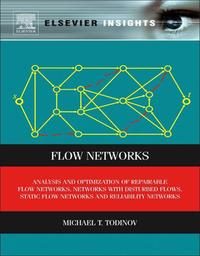 FlowNetworksAnalysisandOptimizationofRepairableFlowNetworks,NetworkswithDisturbedFlows,StaticFlowNetworksandReliabilityNetworks