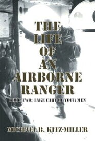 The Life of an Airborne Ranger Book Two: Take Care of Your Men【電子書籍】[ Michael B. Kitz-Miller ]