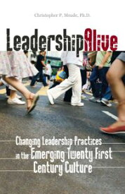 Leadership Alive: Changing Leadership Practices in the Emerging 21st Century Culture【電子書籍】[ Christopher P. Meade ]