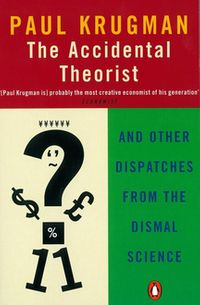 The Accidental TheoristAnd Other Dispatches from the Dismal Science【電子書籍】[ Paul Krugman ]