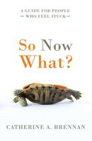 So Now What?: A Guide for People Who Feel Stuck