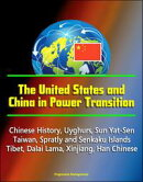 The United States and China in Power Transition: Chinese History, Uyghurs, Sun Yat-Sen, Taiwan, Spratly and …