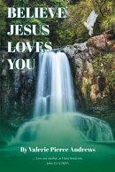 Believe Jesus Loves You
