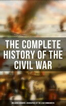 The Complete History of the Civil War (Including Memoirs & Biographies of the Lead Commanders)