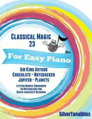 Classical Magic 23 - For Easy Piano Air King Arthur Chocolate Nutcracker Jupiter Planets Letter Names Embedd…