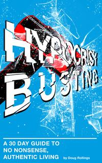 Hypocrisy BustingA 30 Day Guide To No Nonsense, Authentic Living【電子書籍】[ Doug Rollings ]