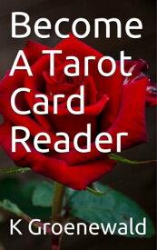 Become a tarot card reader【電子書籍】[ K Groenewald ]