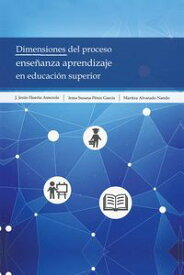 Dimensiones Del Proceso Ense?anza Aprendizaje En Educaci?n Superior【電子書籍】[ J. Jes?s Huerta Amezola ]
