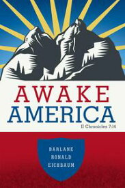 Awake America Ii Chronicles 7:14【電子書籍】[ Barlane Ronald Eichbaum ]
