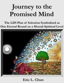 Journey to the Promised Mind: The LDS Plan of Salvation Symbolized as One Eternal Round on a Mental-Spiritua…