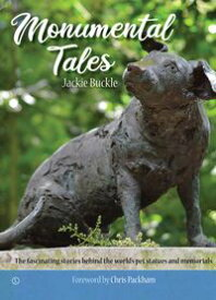 Monumental TalesThe Fascinating Stories behind the World's Pet Statues and Memorials【電子書籍】[ Jackie Buckle ]