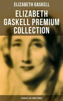 ELIZABETH GASKELL Premium Collection: 10 Novels & 40+ Short Stories; Including Poems, Essays & Biographies (…