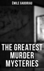 The Greatest Murder Mysteries of Émile Gaboriau