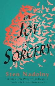 The Joy of Sorcery【電子書籍】[ Sten Nadolny ]