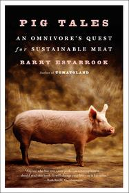 Pig Tales: An Omnivore's Quest for Sustainable Meat【電子書籍】[ Barry Estabrook ]