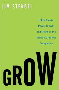 GrowHow Ideals Power Growth and Profit at the World's Greatest Companies【電子書籍】[ Jim Stengel ]