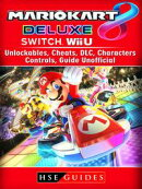 Mario Kart 8 Deluxe, Switch, Wii U, Unlockables, Cheats, DLC, Characters, Controls, Guide Unofficial