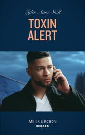 Toxin Alert (Mills & Boon Heroes) (Tactical Crime Division: Traverse City, Book 2)【電子書籍】[ Tyler Anne Snell ]