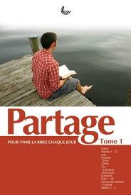 Partage Tome 1Pour vivre la Bible chaque jour【電子書籍】[ Ligue pour la lecture de la Bible ]