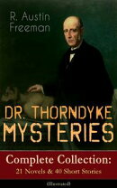 DR. THORNDYKE MYSTERIES – Complete Collection: 21 Novels & 40 Short Stories (Illustrated)