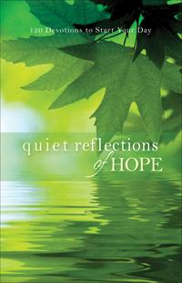 Quiet Reflections of Hope120 Devotions to Start Your Day【電子書籍】[ Baker Publishing Group ]