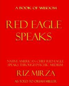 Red Eagle SpeaksBook of Wisdom【電子書籍】[ Riz Mirza & Oriah Miller ]
