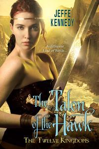 The Twelve Kingdoms: The Talon of the Hawk【電子書籍】[ Jeffe Kennedy ]