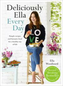 Deliciously Ella Every Day Simple recipes and fantastic food for a healthy way of life【電子書籍】[ Ella Mills (Woodward) ]