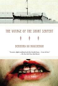 Voyage of the Short Serpent【電子書籍】[ Bernard du Boucheron ]
