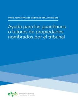 Ayuda para los guardianes o tutores de propiedades nombrados por el tribunal