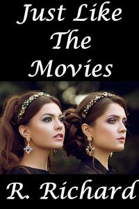 Just Like The Movies【電子書籍】[ R. Richard ]